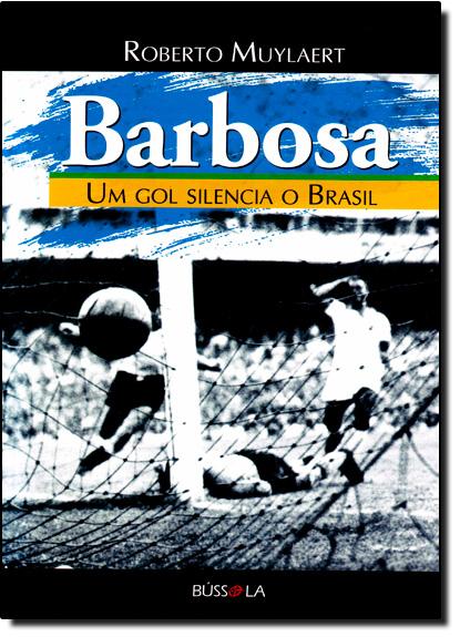 Barbosa: Um Gol Silencia o Brasil, livro de Roberto Muylaert