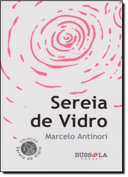 Sereia de Vidro - Vol.1 - Coleção Sereia de Vidro, livro de Marcelo Antinori