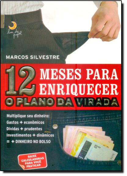 12 Meses Para Enriquecer: O Plano da Virada, livro de Marcos Silvestre