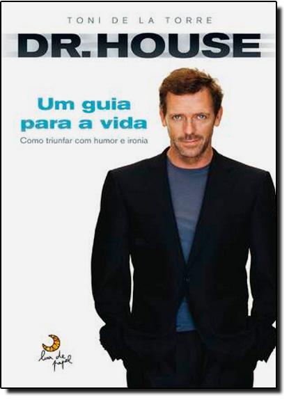 Dr. House: Guia para a Vida, livro de Toni de La Torre