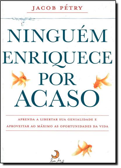 Ninguém Enriquece por Acaso, livro de Jacob Petry
