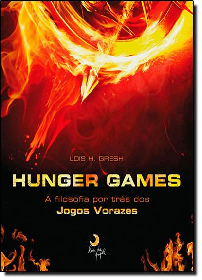 Hunger Games: A Filosofia Por Trás dos Jogos Vorazes, livro de Lois H. Gresh