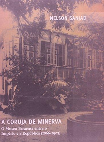A Coruja de Minerva. O Museu Paraense Entre o Império e a República. 1866-1907, livro de Nelson Sanjad