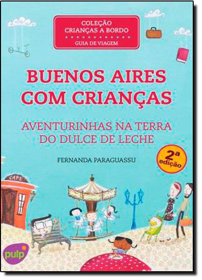 Buenos Aires Com Crianças: Aventurinhas na Terra do Dulce de Leche, livro de Fernanda Paraguassu