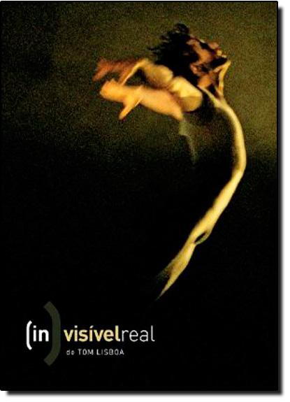 Invisível Real, livro de Tom Lisboa
