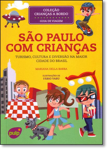 São Paulo Com Crianças: Turismo, Cultura e Diversão na Maior Cidade do Brasil - Coleção Crianças a Bordo, livro de Mariana Della Barba