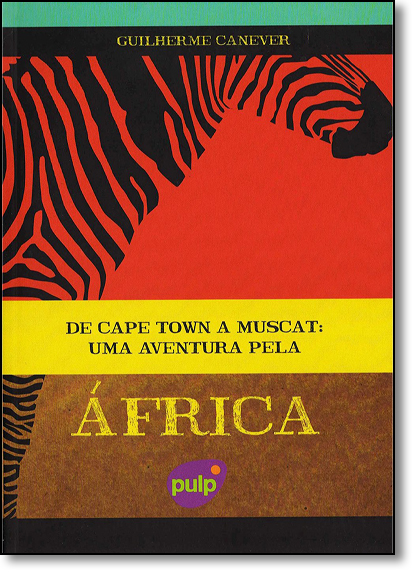 De Cape Town a Muscat: Aventura Pela África, Uma, livro de Guilherme Canever