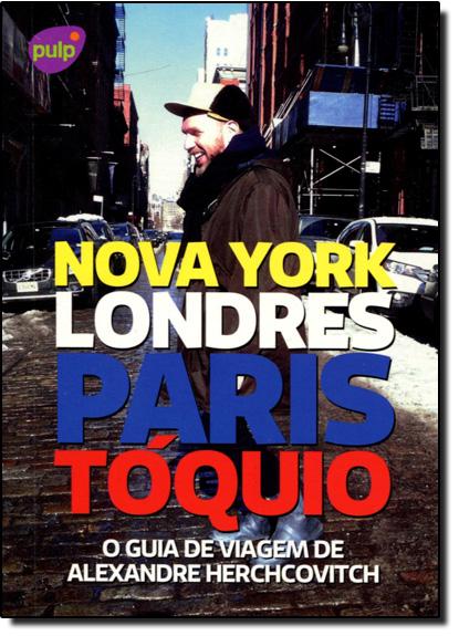 Guia de Viagem de Alexandre Herchcovitch: Nova York, Londres, Paris e Tóquio, livro de Alexandre Herchcovitch