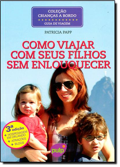 Como Viajar Com Seus Filhos Sem Enlouquecer - Coleção Crianças a Bordo, livro de Patricia Papp