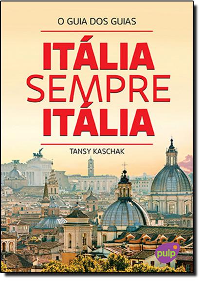 Itália Sempre Itália: O Guia dos Guias, livro de Tansy Kaschak