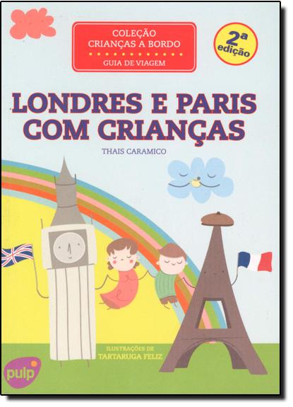Londres e Paris com Crianças: Guia de Viagem - Coleção Crianças a Bordo, livro de Thais Caramico