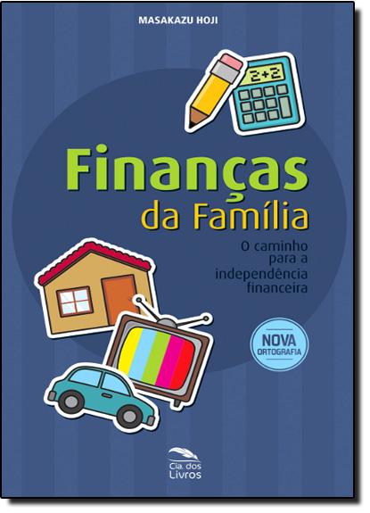 Finanças da Família: O Caminho Para a Independência Financeira, livro de Masakazu Hoji