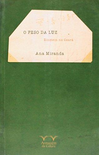 Peso da Luz, O: Einstein no Ceará, livro de Ana Miranda