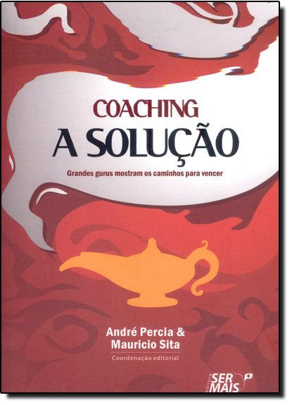 Coaching a Solução: Grandes Gurus Mostram os Caminhos Para Vencer, livro de Andre Percia