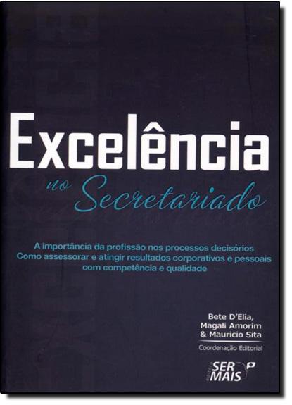 Excelência no Secretariado: A Importância da Profissão nos Processos Decisórios, livro de Bete D. Elia