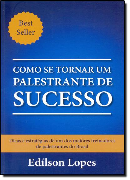 Como se Tornar um Palestrante de Sucesso, livro de Fernando Gallardo Vieira Prioste