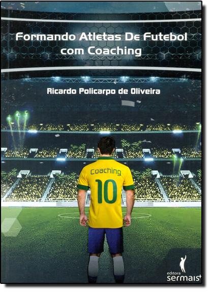 Formando Atletas de Futebol com Coachinhg, livro de Ricardo Policarpo de Oliveira