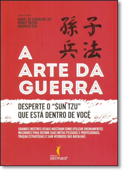 Arte da Guerra, A: Desperte o Sun Tzu Que Está Dentro de Você, livro de Daniel de Carvalho Luz