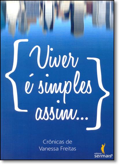 Viver É Simples Assim..., livro de Vanessa Freitas