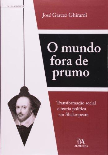 O mundo fora de prumo ?Transformação social e teoria política em Shakespeare, livro de José Garcez Ghirardi