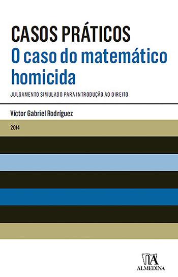 O caso do matemático homicida - Julgamento simulado para introdução ao direito, livro de Víctor Gabriel Rodríguez