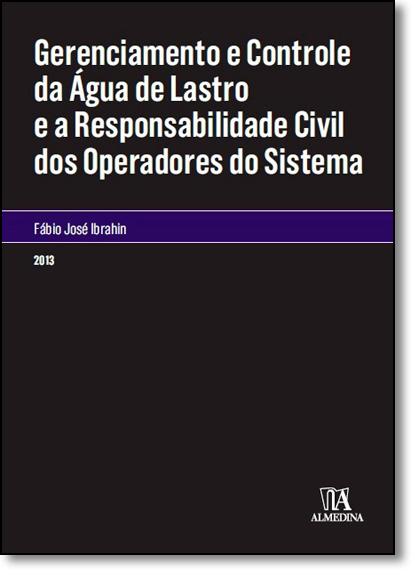 Gerenciamento e Controle da Água de Lastro e a Responsabilidade Civil dos Operadores do Sistema, livro de Fábio José Ibrahin