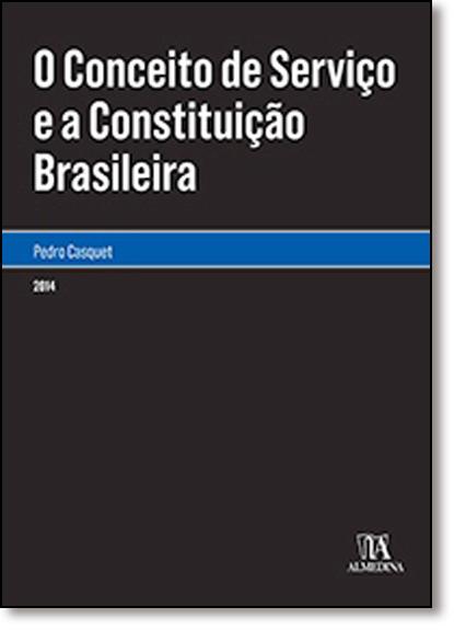 Conceito de Serviço e a Constituição Brasileira, O, livro de Pedro Casquet
