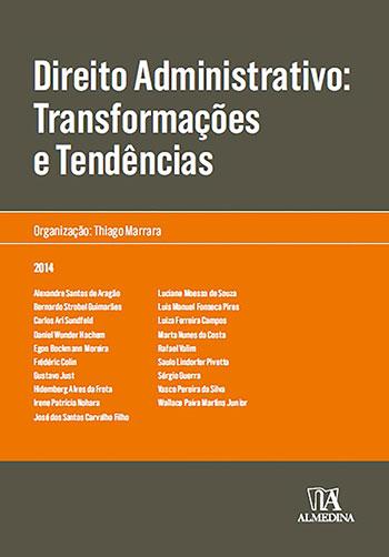 Direito administrativo - Transformações e tendências, livro de Thiago Marrara