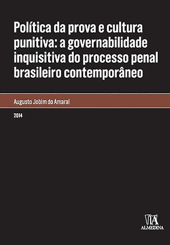 Política da prova e cultura punitiva - A governabilidade inquisitiva do processo penal brasileiro contemporâneo, livro de Augusto Jobim do Amaral