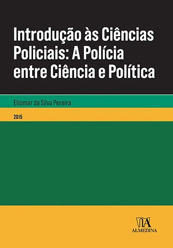 Introdução às ciências policiais - A polícia entre ciência e política, livro de Eliomar da Silva Pereira