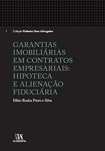 Garantias imobiliárias em contratos empresariais - Hipoteca e alienação fiduciária, livro de Fábio Rocha Pinto e Silva