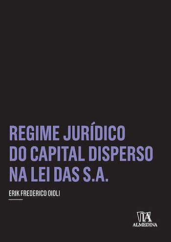Regime jurídico do capital disperso na lei das S.A., livro de Erik Frederico Oioli