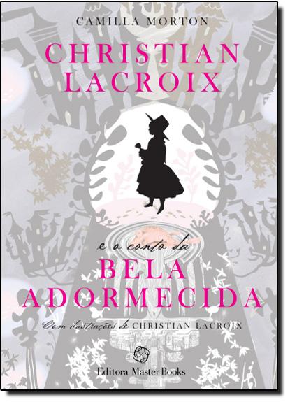 Christian Lacroix e o Conto da Bela Adormecida, livro de Camila Morton