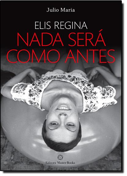 Elis Regina: Nada Será Como Antes, livro de Julio Maria