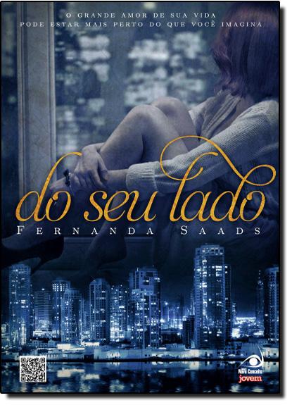 Do seu Lado: O Grande Amor De Sua Vida Pode Estar Mais Perto Do Que Você Imagina, livro de Fernanda Saads
