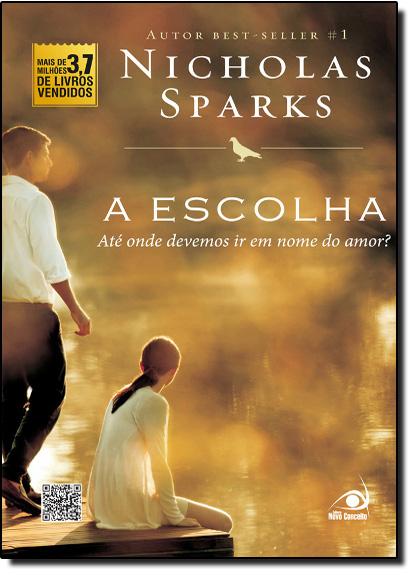 Escolha, A: Até Onde Devemos Ir em Nome do Amor?, livro de Nicholas Sparks