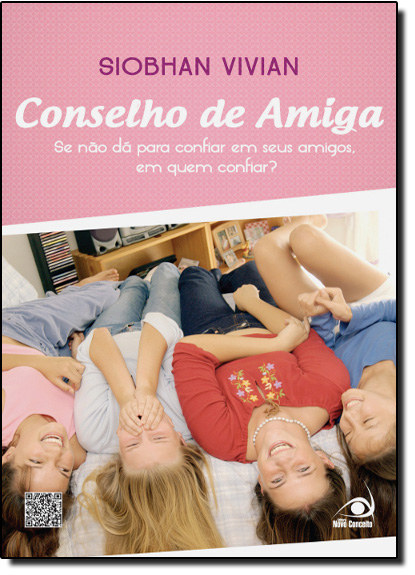 Conselho de Amiga: Se não da Para Confiar em Seus Amigos, em quem Confiar?, livro de Siobhan Vivian