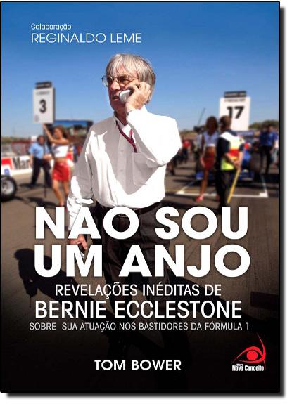 Não Sou um Anjo: Revelações Inéditas de Bernie Ecclestone Sobre sua Atuação nos Bastidores da Fórmula 1, livro de Tom Bower