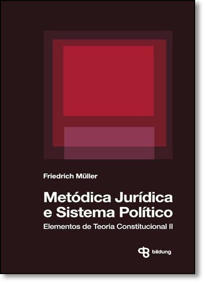Metódica Jurídica e Sistema Político: Elementos de Teoria Constitucional 2, livro de Friedrich Muller