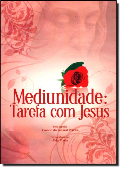Mediunidade: Tarefa com Jesus, livro de Yvonne do Amaral Pereira