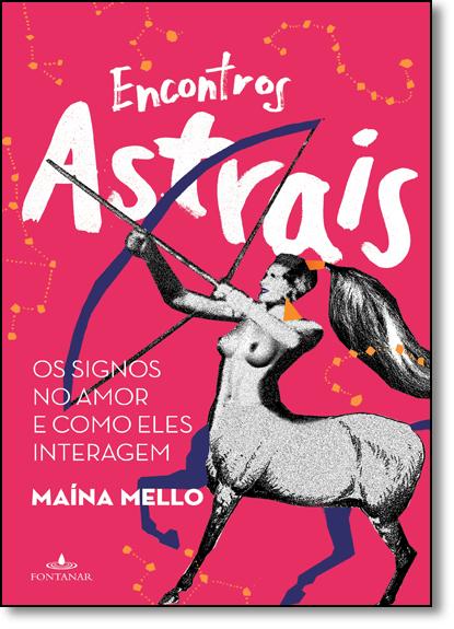 Encontros Astrais: Os Signos no Amor e Como Eles Interagem, livro de Maína Mello