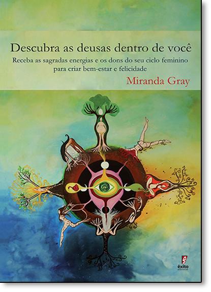 Descubra as Deusas Dentro de Você: Receba as Sagradas Energias e os Dons do seu Ciclo Feminino Para Criar Bem-estar e Fe, livro de Miranda Gray