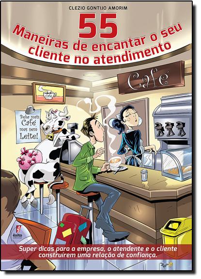 55 Maneiras de Encantar o Seu Cliente no Atendimento, livro de Clezio Gontijo Amorim