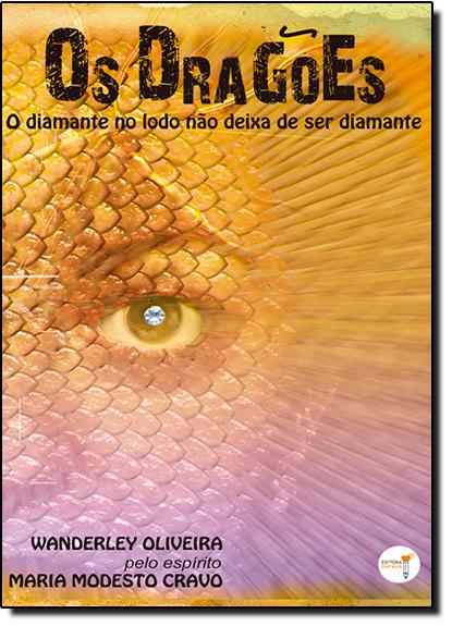 Dragões, Os: O Diamante no Lodo Não Deixa de Ser Diamante, livro de Wanderley Soares de Oliveira