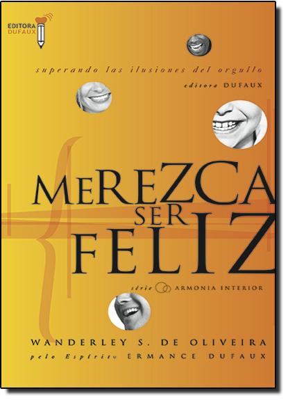 Merezca Ser Feliz: Superando Las Ilusiones Del Orgulho, livro de Wanderley Oliveira