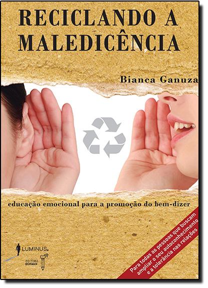 Reciclando a Maledicência: Educação Emocional Para a Promoção do Bem Dizer, livro de Bianca Ganuza
