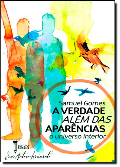 Verdade Além das Aparências, A: O Universo Interior, livro de Samuel Gomes