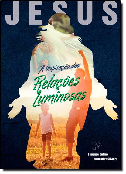 Jesus, a Inspiração das Relações Luminosas, livro de Wanderley Oliveira