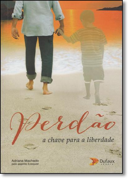 Perdão: A Chave Para a Liberdade, livro de Adriana Machado