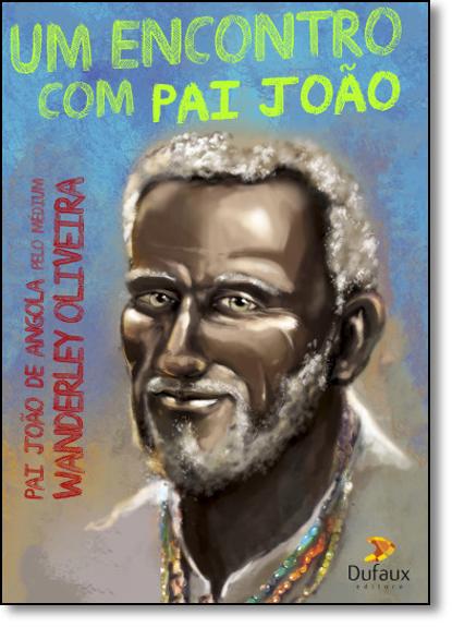 Encontro com Pai João, Um, livro de Wanderley Oliveira